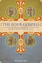 The Four Gospels: A Guide to Their Historical Background, Characteristic Differences, and Timeless…