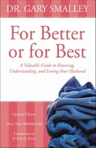 For Better or for Best: A Valuable Guide to Knowing, Understanding, and Loving your Husband by Gary Smalley