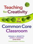 Teaching for Creativity in the Common Core Classroom