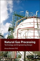 Natural Gas Processing: Technology and Engineering Design