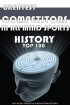 Greatest Competitors in All Mind Sports History: Top 100 by alex trostanetskiy