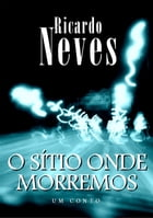 O sítio onde morremos by Ricardo L. Neves