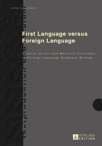 First Language versus Foreign Language: Fluency, Errors and Revision Processes in Foreign Language…