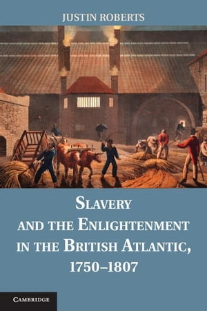 Slavery and the Enlightenment in the British Atlantic,  1750 1807