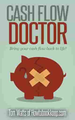 Cash Flow Doctor: A Guide to Improving Small Business Cash Flow