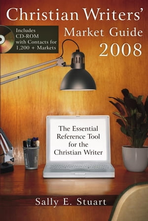 Christian Writers' Market Guide 2008 The Essential Reference Tool for the Christian Writer