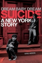 Suicide: Dream Baby Dream, A New York City Story by Kris Needs
