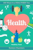 100 Ways to A Healthier You by Katelyn Chambers
