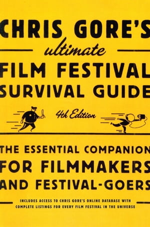 Chris Gore's Ultimate Film Festival Survival Guide,  4th edition The Essential Companion for Filmmakers and Festival-Goers