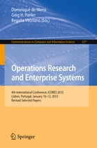Operations Research and Enterprise Systems: 4th International Conference, ICORES 2015, Lisbon, Portugal, January 10-12, 2015, Revised Selected P by Greg H. Parlier