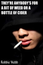 They're Anybody's For A Bit Of Weed Or A Bottle Of Cider by Robbie Webb