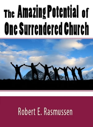 The Amazing Potential of One Surrendered Church by Robert Rasmussen