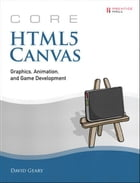 Core HTML5 Canvas: Graphics, Animation, and Game Development by David Geary