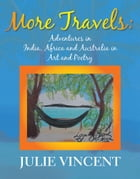 More Travels:: Adventures in India, Africa and Australia in Art and Poetry by Julie Vincent