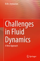 Challenges in Fluid Dynamics: A New Approach by R.Kh. Zeytounian
