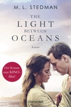 The Light Between Oceans: Das Licht zwischen den Meeren - Roman by M. L. Stedman