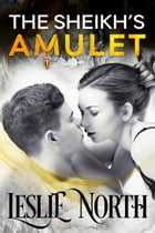 The Sheikh's Amulet: Sheikh's Wedding Bet Series, #3 by Leslie North