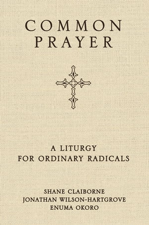 Common Prayer A Liturgy for Ordinary Radicals