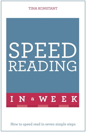 Speed Reading in a Week: Teach Yourself How To Speed Read In Seven Simple Steps