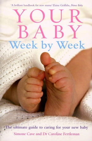 Your Baby Week By Week The ultimate guide to caring for your new baby