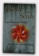 Battle of the Seeds: Expel Destructive Beliefs by Ed Gagle