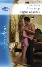 Une trop longue absence (Harlequin Azur) by Abby Green
