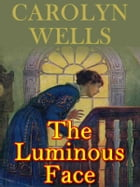 The Luminous Face by Carolyn Wells