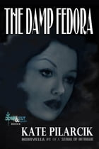The Damp Fedora: Noirvella #1 of a Serial of Intrigue by Kate Pilarcik