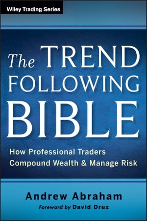 The Trend Following Bible How Professional Traders Compound Wealth and Manage Risk