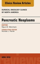 Pancreatic Neoplasms, An Issue of Surgical Oncology Clinics of North America, E-Book by Nipun Merchant, MD