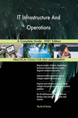 IT Infrastructure And Operations A Complete Guide - 2021 Edition by Gerardus Blokdyk