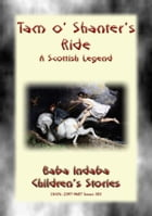 TAM O' SHANTER'S RIDE - The Story and the Poem: Baba Indaba's Children's Stories - Issue 303 by Anon E. Mouse