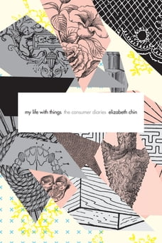 My Life with Things: The Consumer Diaries