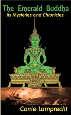 The Emerald Buddha: - Its History and Chronicles - by Corrie Lamprecht