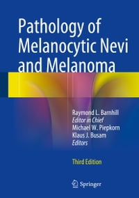 Pathology of Melanocytic Nevi and Melanoma