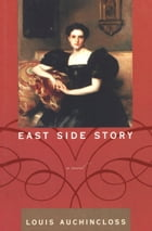 East Side Story: A Novel by Louis Auchincloss