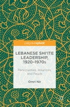 Lebanese Shi'ite Leadership, 1920–1970s: Personalities, Alliances, and Feuds