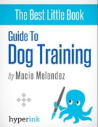 Dog Training: How to Tame a Dog Like Cesar Millan by Macie  Melendez