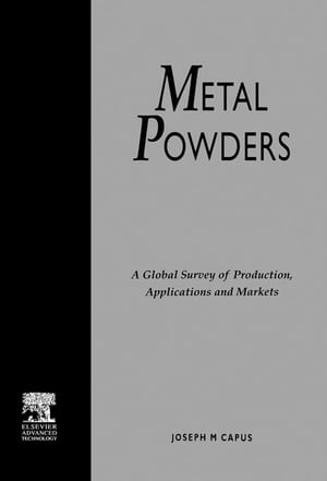 Metal Powders: A Global Survey of Production,  Applications and Markets