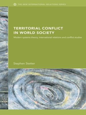 Territorial Conflicts in World Society Modern Systems Theory,  International Relations and Conflict Studies