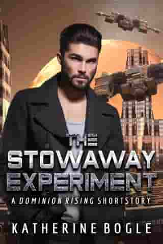 The Stowaway Experiment: A Dominion Rising Short Story by Katherine Bogle