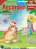 Recorder Lessons for Kids - Book 1: How to Play Recorder for Kids (Free Video Available) by LearnToPlayMusic.com