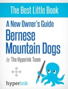 A New Owner's Guide to Bernese Mountain Dogs by The Hyperink  Team
