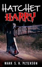 Hatchet Harry (A Suspense Short Story) by Mark S. R. Peterson