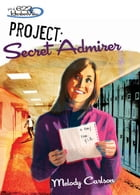 Project: Secret Admirer by Melody Carlson