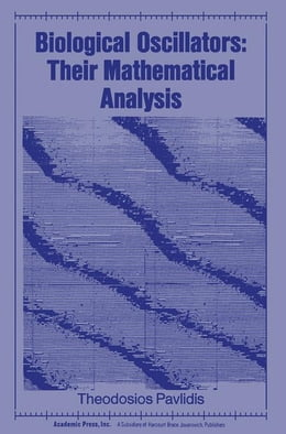 Book Biological Oscillators: Their Mathematical Analysis by Pavlidis, Theodosios