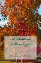 A Political Marriage by Alexandra A. Cheshire