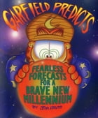 Garfield Predicts: Fearless Forecasts for a Brave New Millennium by Jim Davis