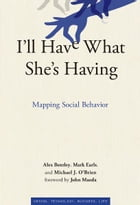 I'll Have What She's Having: Mapping Social Behavior: Mapping Social Behavior by Alex, Bentley, Mark Earls, and Michael J. O'Brien