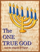 The One True God: and the plagues of Egypt by Minister 2 Others